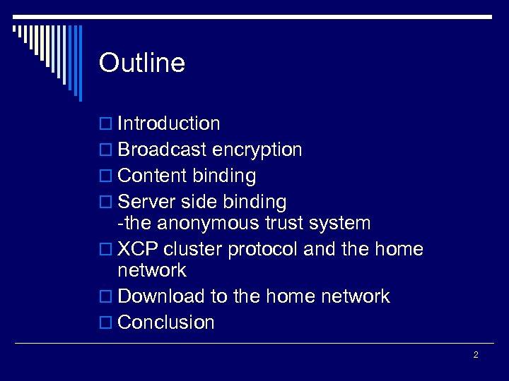 Outline o Introduction o Broadcast encryption o Content binding o Server side binding -the