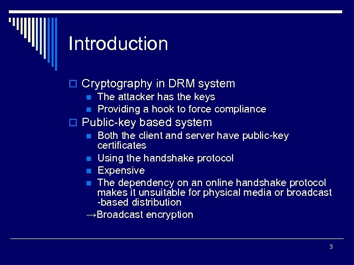 Introduction o Cryptography in DRM system n The attacker has the keys n Providing