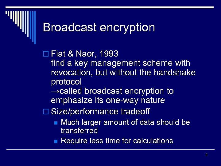 Broadcast encryption o Fiat & Naor, 1993 find a key management scheme with revocation,