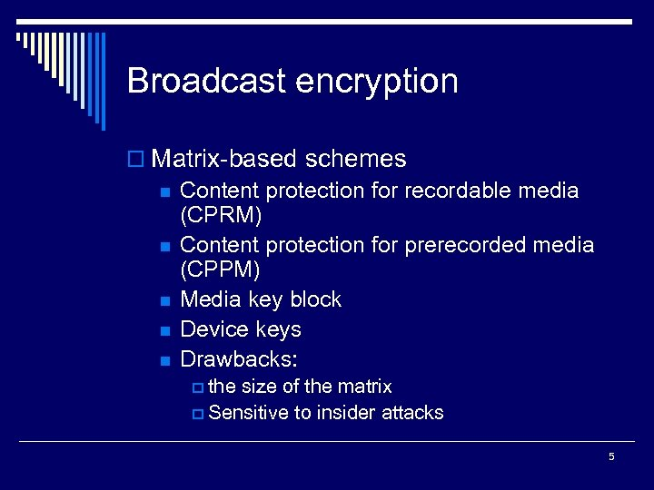 Broadcast encryption o Matrix-based schemes n Content protection for recordable media (CPRM) n Content