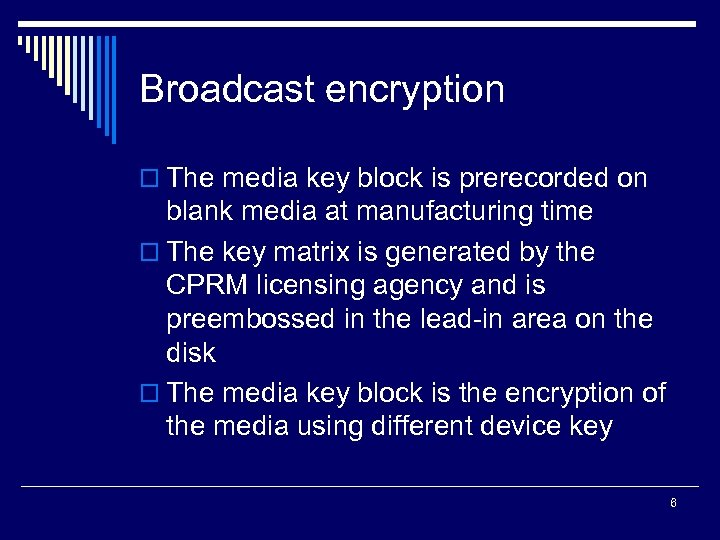 Broadcast encryption o The media key block is prerecorded on blank media at manufacturing
