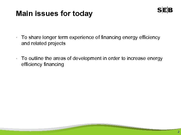 Main issues for today • To share longer term experience of financing energy efficiency