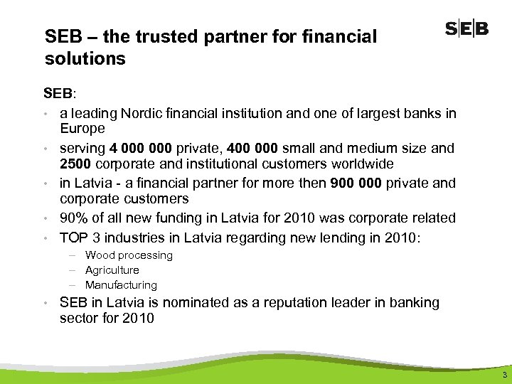 SEB – the trusted partner for financial solutions SEB: • a leading Nordic financial