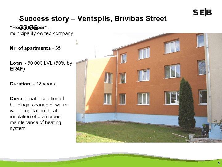 "Success story – Ventspils, Brīvības Street ""House keeper"" 33/35 municipality owned company Nr. of"