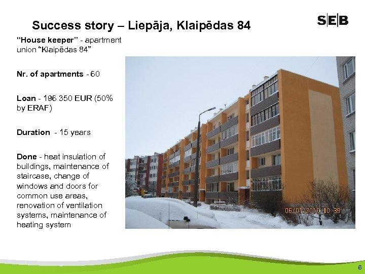 """Success story – Liepāja, Klaipēdas 84 """"House keeper"""" - apartment union """"Klaipēdas 84"""" Nr."""