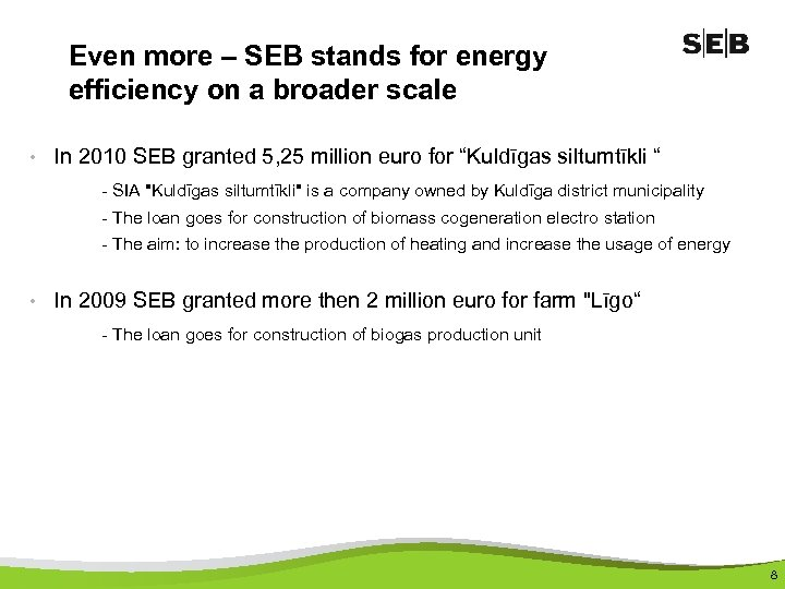 Even more – SEB stands for energy efficiency on a broader scale • In