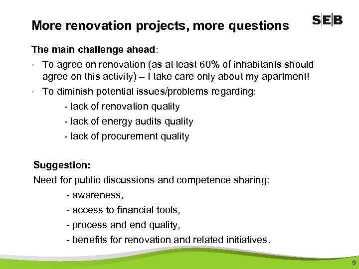 More renovation projects, more questions The main challenge ahead: • To agree on renovation