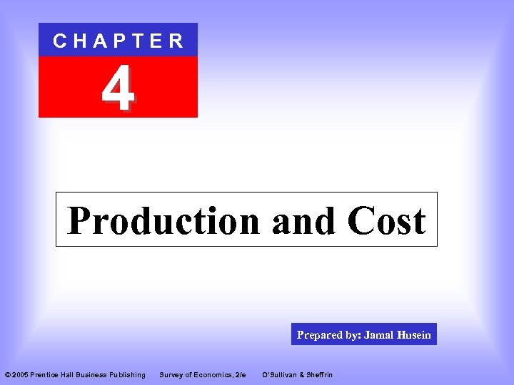 CHAPTER 4 Production and Cost Prepared by: Jamal Husein © 2005 Prentice Hall Business