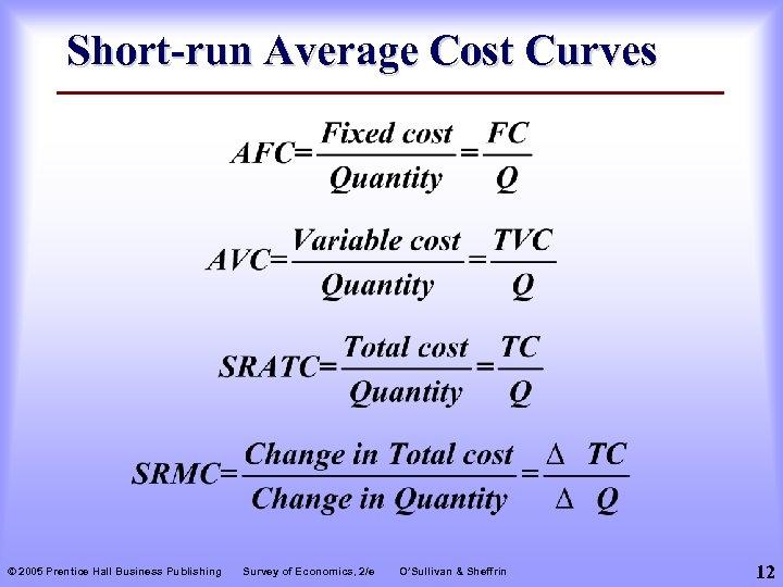 Short-run Average Cost Curves © 2005 Prentice Hall Business Publishing Survey of Economics, 2/e