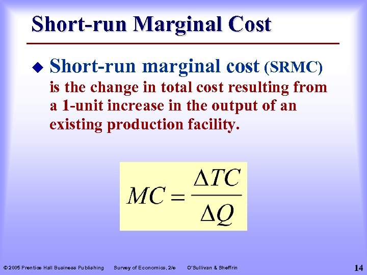 Short-run Marginal Cost u Short-run marginal cost (SRMC) is the change in total cost