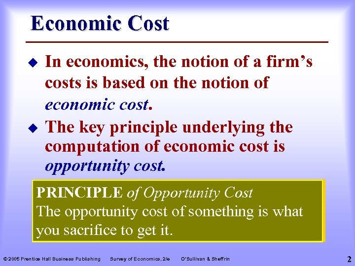 Economic Cost u u In economics, the notion of a firm's costs is based