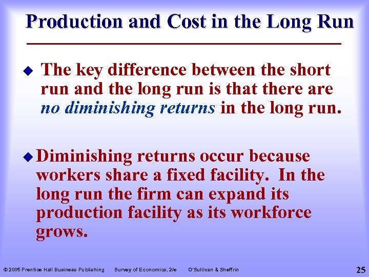 Production and Cost in the Long Run u The key difference between the short