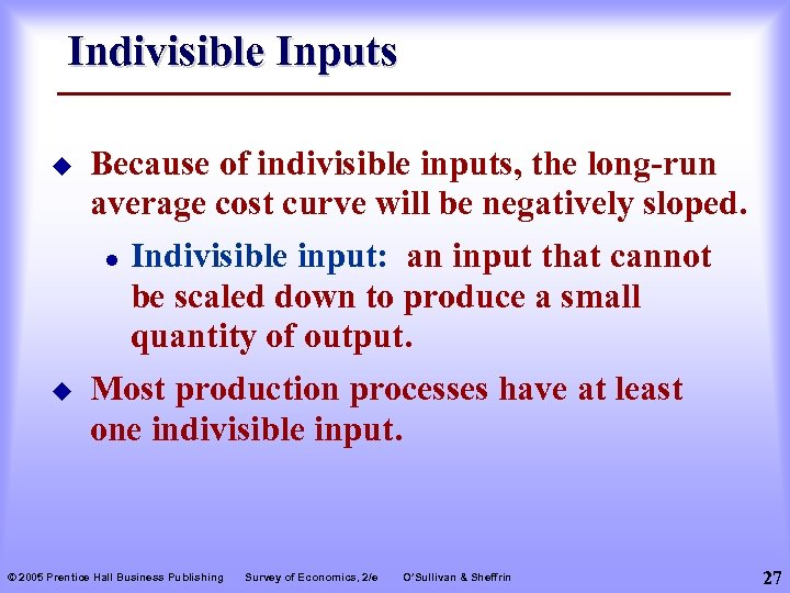 Indivisible Inputs u Because of indivisible inputs, the long-run average cost curve will be