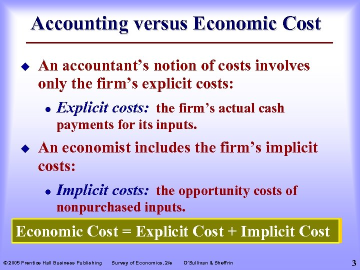Accounting versus Economic Cost u An accountant's notion of costs involves only the firm's