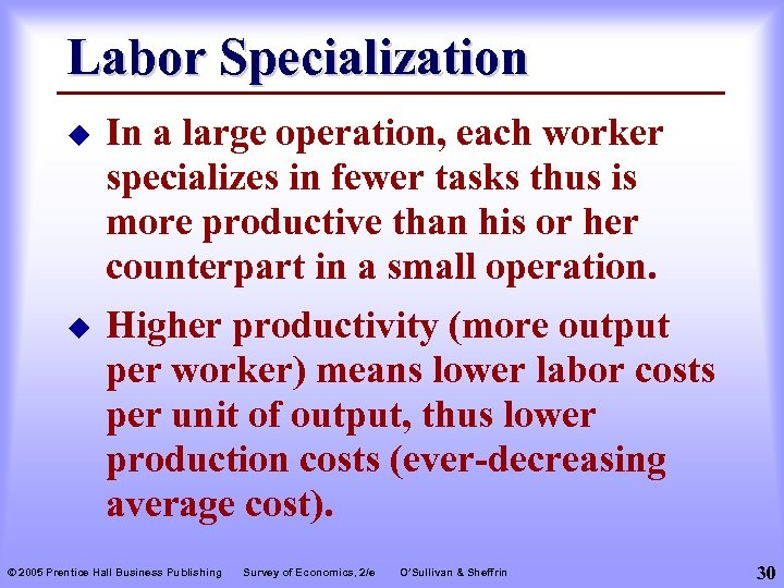 Labor Specialization u u In a large operation, each worker specializes in fewer tasks