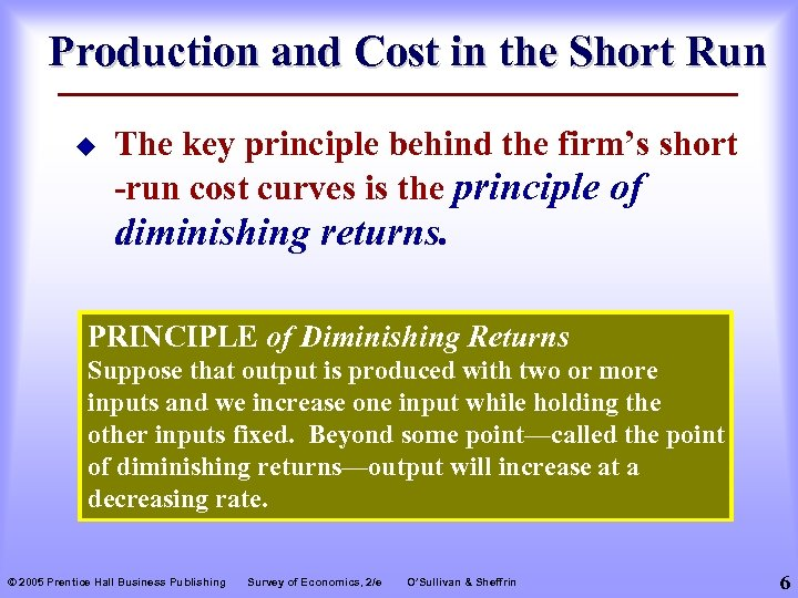 Production and Cost in the Short Run u The key principle behind the firm's