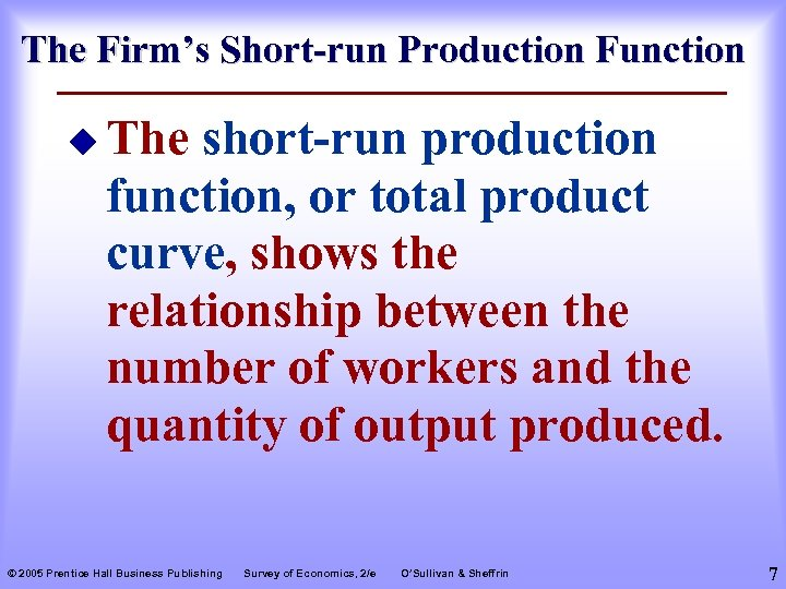 The Firm's Short-run Production Function u The short-run production function, or total product curve,