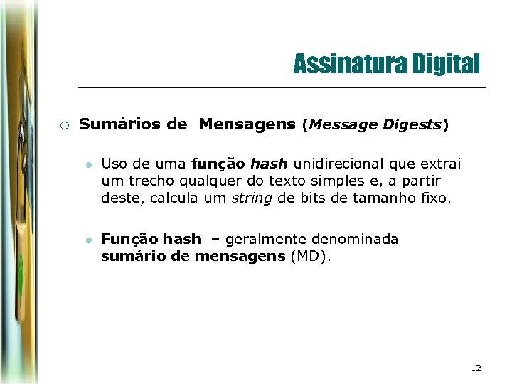 Assinatura Digital ¡ Sumários de Mensagens (Message Digests) l Uso de uma função hash