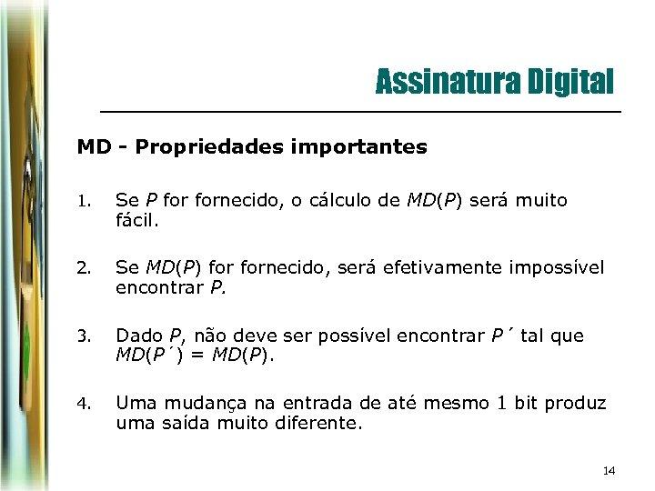 Assinatura Digital MD - Propriedades importantes 1. Se P fornecido, o cálculo de MD(P)