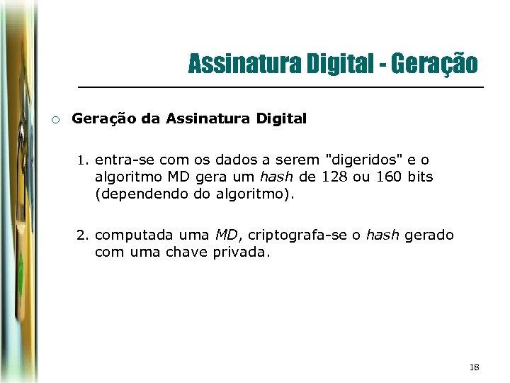 Assinatura Digital - Geração ¡ Geração da Assinatura Digital 1. entra-se com os dados