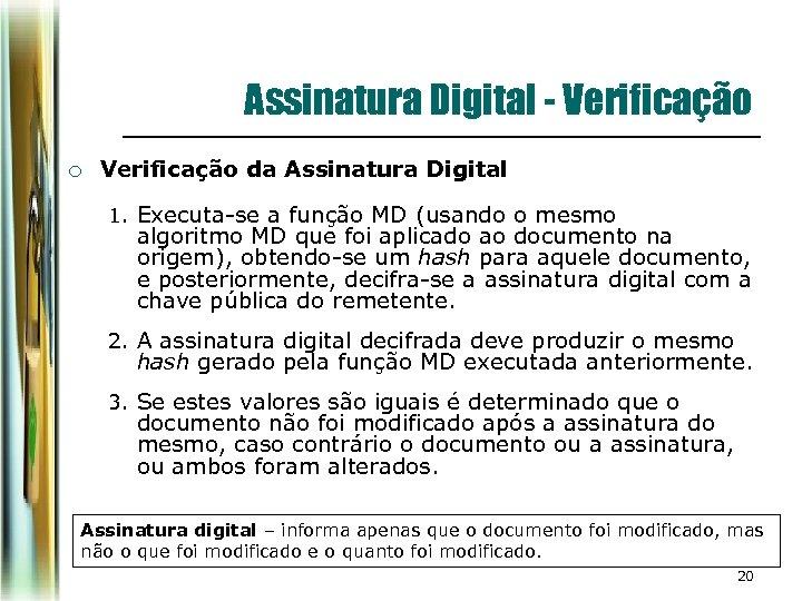 Assinatura Digital - Verificação ¡ Verificação da Assinatura Digital 1. Executa-se a função MD