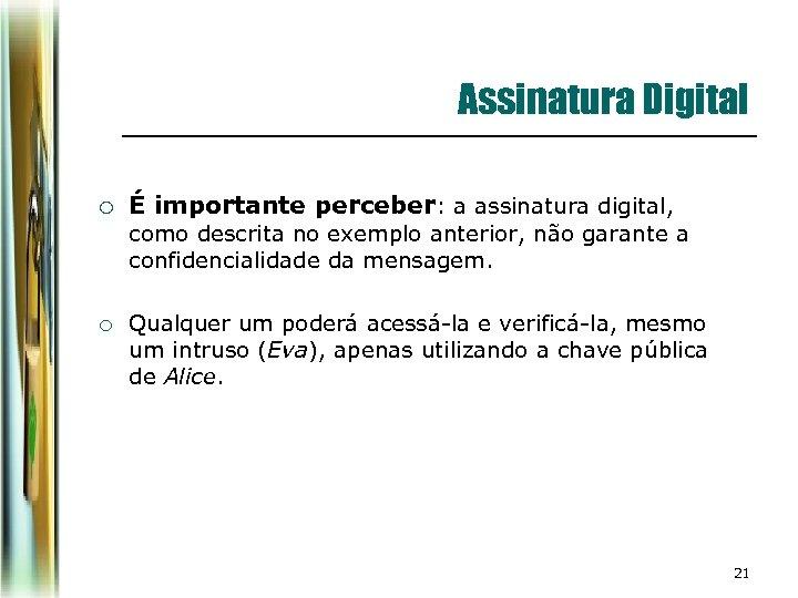 Assinatura Digital ¡ É importante perceber: a assinatura digital, como descrita no exemplo anterior,