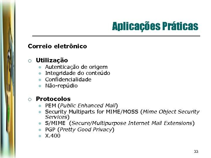 Aplicações Práticas Correio eletrônico ¡ Utilização l l ¡ Autenticação de origem Integridade do
