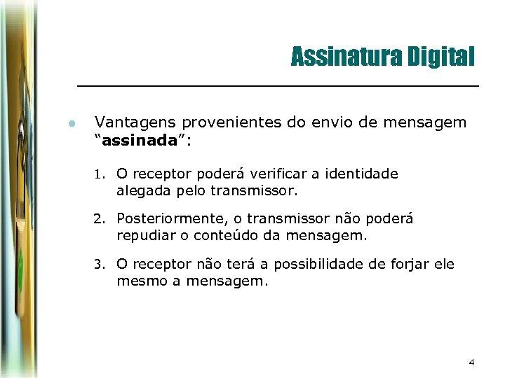 """Assinatura Digital l Vantagens provenientes do envio de mensagem """"assinada"""": 1. O receptor poderá"""