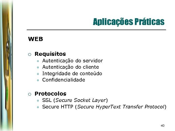 Aplicações Práticas WEB ¡ Requisitos l l ¡ Autenticação do servidor Autenticação do cliente