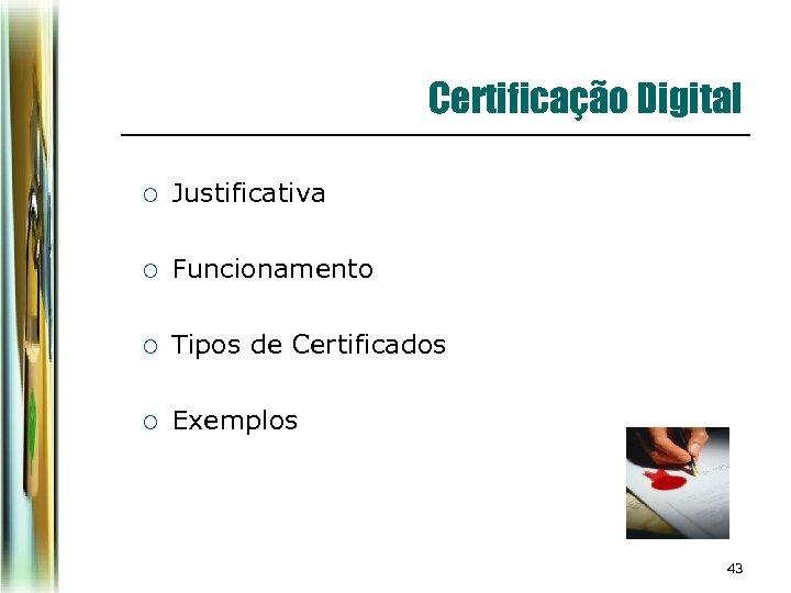 Certificação Digital ¡ Justificativa ¡ Funcionamento ¡ Tipos de Certificados ¡ Exemplos 43