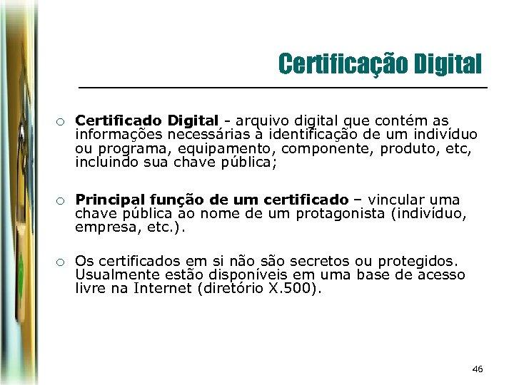 Certificação Digital ¡ Certificado Digital - arquivo digital que contém as informações necessárias à