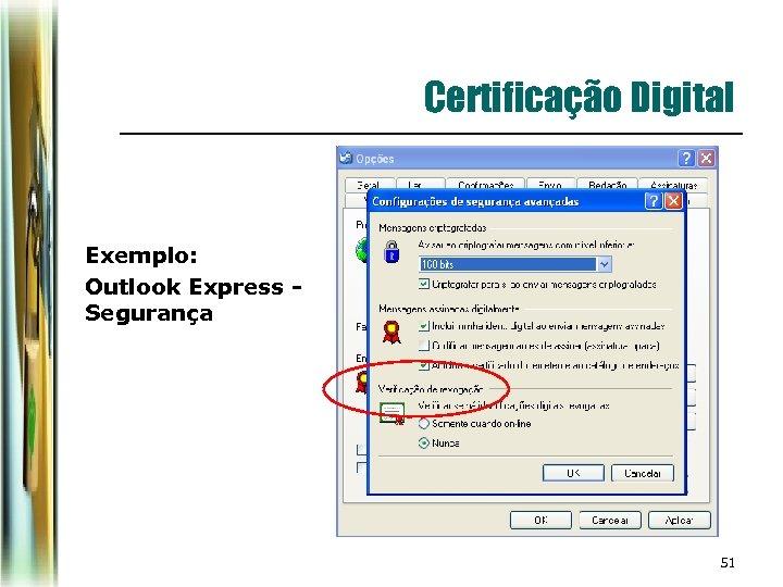 Certificação Digital Exemplo: Outlook Express Segurança 51
