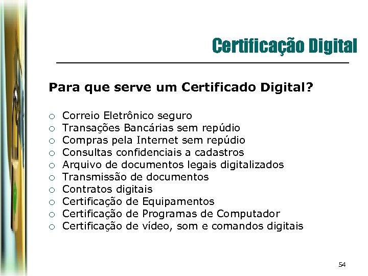 Certificação Digital Para que serve um Certificado Digital? ¡ ¡ ¡ ¡ ¡ Correio