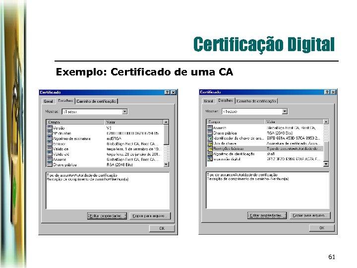 Certificação Digital Exemplo: Certificado de uma CA 61
