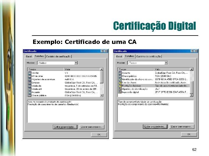 Certificação Digital Exemplo: Certificado de uma CA 62