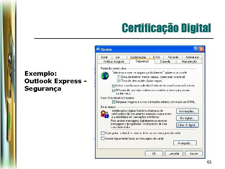 Certificação Digital Exemplo: Outlook Express Segurança 63