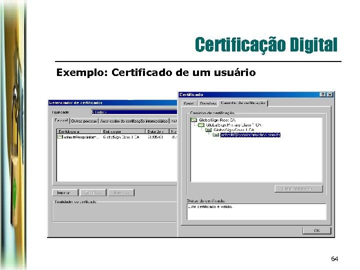 Certificação Digital Exemplo: Certificado de um usuário 64