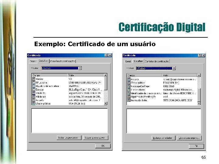 Certificação Digital Exemplo: Certificado de um usuário 65