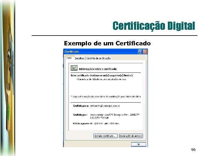 Certificação Digital Exemplo de um Certificado 66