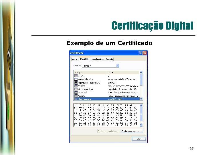 Certificação Digital Exemplo de um Certificado 67