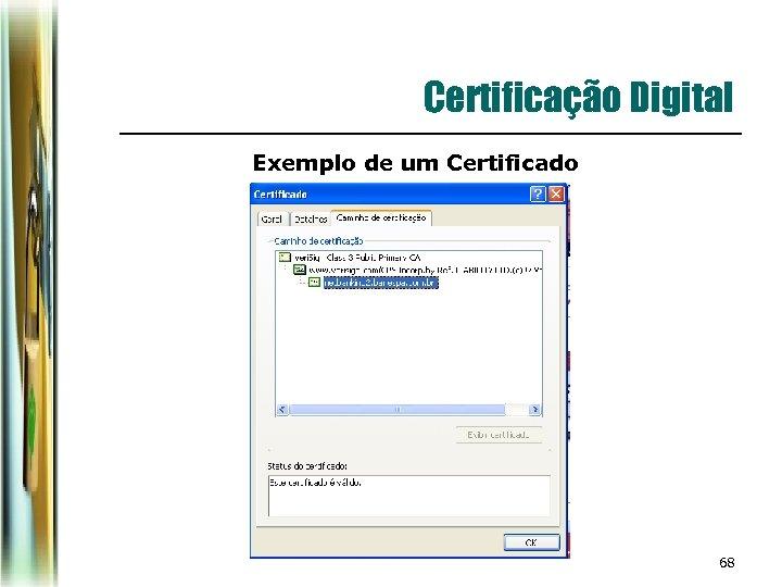Certificação Digital Exemplo de um Certificado 68