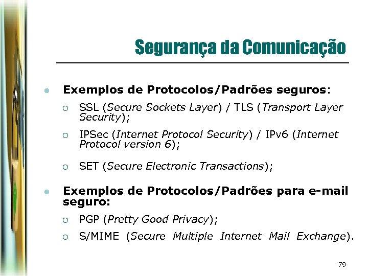 Segurança da Comunicação l Exemplos de Protocolos/Padrões seguros: ¡ ¡ IPSec (Internet Protocol Security)