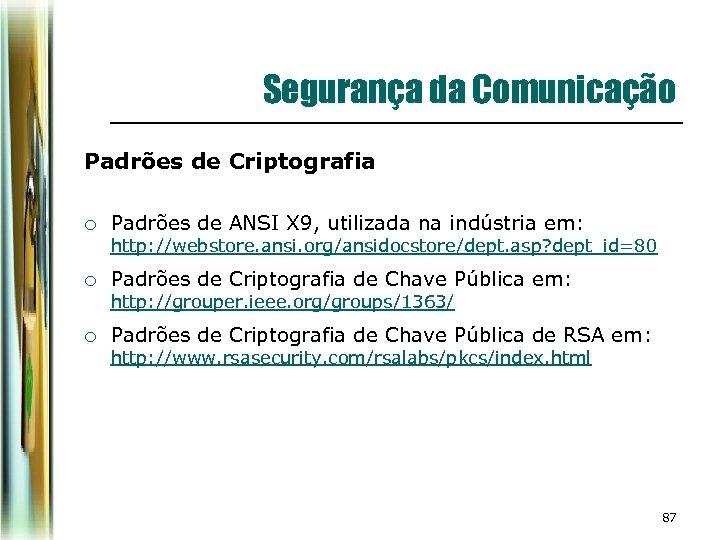 Segurança da Comunicação Padrões de Criptografia ¡ Padrões de ANSI X 9, utilizada na