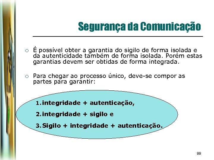 Segurança da Comunicação ¡ É possível obter a garantia do sigilo de forma isolada