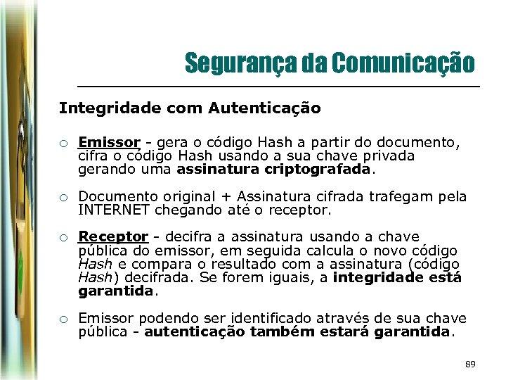 Segurança da Comunicação Integridade com Autenticação ¡ Emissor - gera o código Hash a