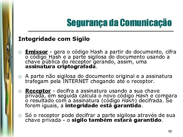 Segurança da Comunicação Integridade com Sigilo ¡ Emissor - gera o código Hash a