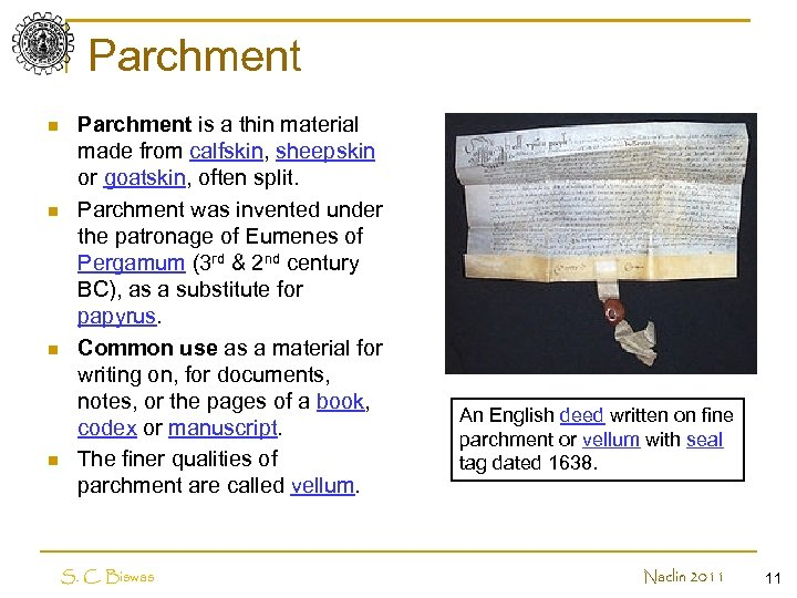 Parchment n n Parchment is a thin material made from calfskin, sheepskin or goatskin,