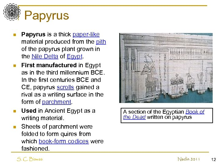 Papyrus n n Papyrus is a thick paper-like material produced from the pith of
