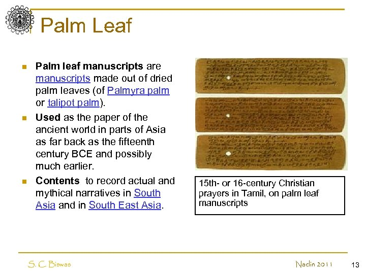 Palm Leaf n n n Palm leaf manuscripts are manuscripts made out of dried