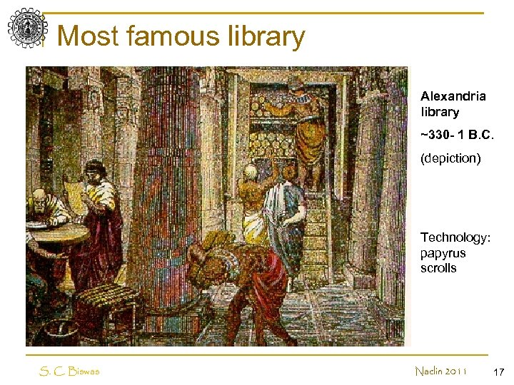 Most famous library Alexandria library ~330 - 1 B. C. (depiction) Technology: papyrus scrolls